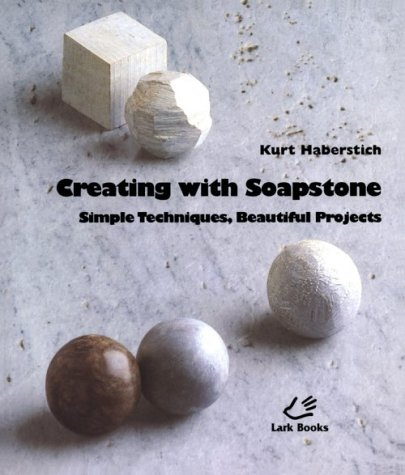 (Creating With Soapstone: Simple Techniques, Beautiful Projects)
