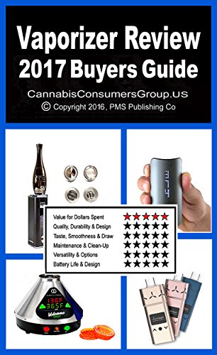 (Vaporizer Review Plus - 2017 Buyers Guide: Compiled by the Editors at CannabisConsumersGroup.US (Vaporizer Review Series))
