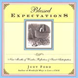 Blessed Expectations: Nine Months of Wonder, Reflection and Sweet Anticipation