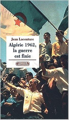 En ligne téléchargement gratuit 1962, l'Algérie la guerre est finie pdf, epub