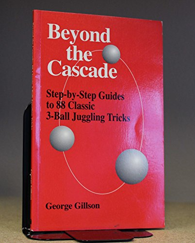 Beyond The Cascade : Step-By-Step Guides To 88 Classic 3-Ball Juggling Tricks