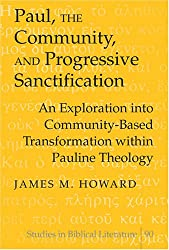Paul, the Community, and Progressive Sanctification: An Exploration into Community-based Transformation within Pauline Theology (Studies in Biblical Literature)