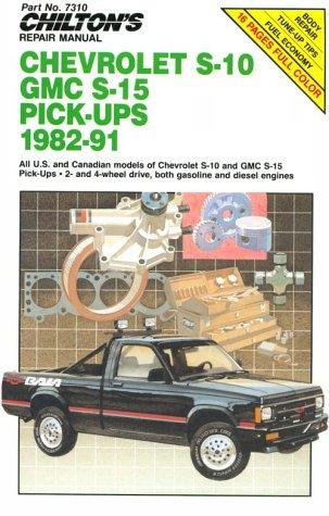 Chilton's Repair Manual: Chevrolet S-10 GMC, S-15 Pick-Ups, 1982-91 (Chilton's Repair Manual (Model Specific))