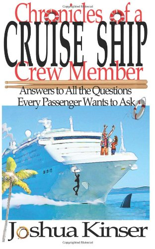 Chronicles of a Cruise Ship Crew Member: Answers to All the Questions Every Passenger Wants to Ask (2nd Edition)