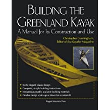 Building the Greenland Kayak: A Manual for Its Contruction and Use