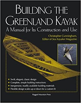 Building the Greenland Kayak: A Manual for Its Contruction and Use: A Manual for Its Construction and Use (International Marine-RMP)