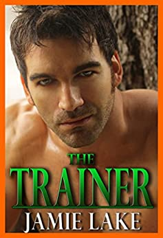 The Trainer | Gay Romance MM Series | Gay for You Romance: Gay Romance Novels (JAMIE LAKE BOOK SERIES 1) by [Lake, Jamie]