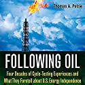 Following Oil: Four Decades of Cycle-Testing Experiences and What They Foretell About U.S. Energy Independence Audiobook by Thomas A. Petrie Narrated by Stuart Appleton