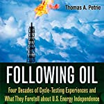 Following Oil: Four Decades of Cycle-Testing Experiences and What They Foretell About U.S. Energy Independence | Thomas A. Petrie