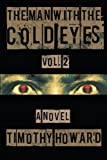 The Man with the Cold Eyes Vol. 2, Timothy Howard, 1475916914