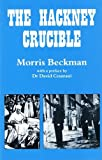 img - for The Hackney Crucible by Morris Beckman (1995-11-01) book / textbook / text book