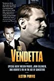 The Vendetta: Special Agent Melvin Purvis, John Dillinger, and Hoover's FBI in the Age of Gangsters: FBI Hero Melvin Purvis's War Against Crime, and J. Edgar Hoover's War Against Him