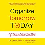 Organize Tomorrow Today: 8 Ways to Retrain Your Mind to Optimize Performance at Work and in Life | Jason Selk,Tom Bartow,Matthew Rudy