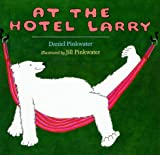 At the Hotel Larry, Daniel M. Pinkwater, 076145005X