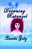 Drowning Rapunzel, Annette Gisby, 097285133X