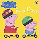 Peppa Pig: Play Days Radio/TV Program by Ladybird Narrated by John Sparkes