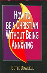 How to be a Christian Without Being Annoying
