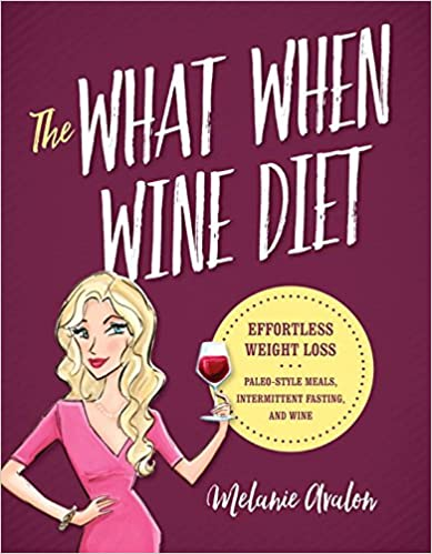 The What When Wine Diet: Effortless Weight Loss: Paleo-Style Meals, Intermittent Fasting, and Wine