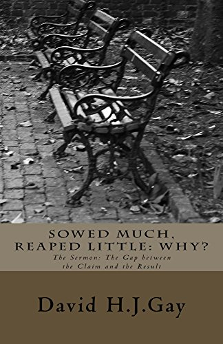 Sowed Much, Reaped Little: Why?: The Sermon: The Gap between the Claim and the Result by [Gay, David H.J.]