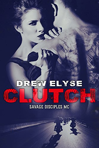 Clutch Savage Disciples MC Book 1 By Elyse Drew