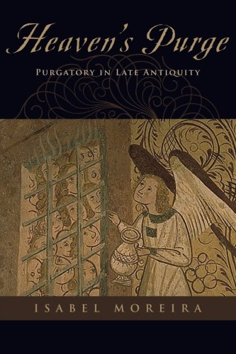 Heaven's Purge: Purgatory in Late Antiquity by Oxford University Press