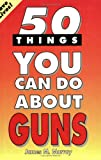 Fifty Things You Can Do about Guns, James M. Murray, 1885003005