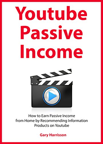 YOUTUBE PASSIVE INCOME: How to Earn Passive Income from Home by Recommending Information Products on Youtube by [Harrisson, Gary]