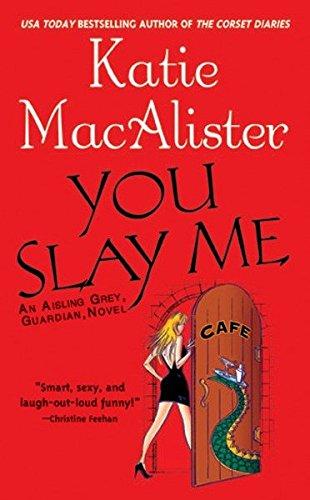 You Slay Me (Aisling Grey, Guardian, Book 1)