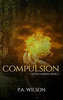 Compulsion: An Urban Fantasy Thriller (The Quinn Larson Quests Book 2) by [Wilson, P. A.]