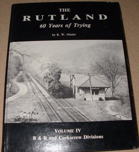 The Rutland: 60 Years of Trying, Volume IV: B & R and Corkscrew Divisions
