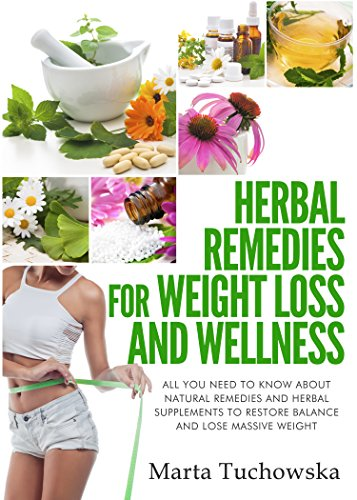 (Herbal Remedies for Weight Loss: All You Need to Know About Natural Remedies and Herbal Supplements to Restore Balance and Lose Massive Weight (Alkaline Diet for Weight Loss Book 5))