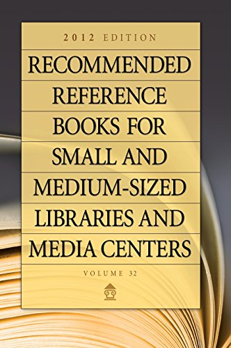 Recommended Reference Books For Small And Medium-sized Libraries And Media Centers: 2012 Edition, Volume 32, 32nd Edition (Recommended Reference Books ... & Medium-Sized Libraries & Media Centers)