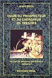 Guide du prospecteur et du chercheur de trésor : Ou l'art de découvrir les fortunes enfouies