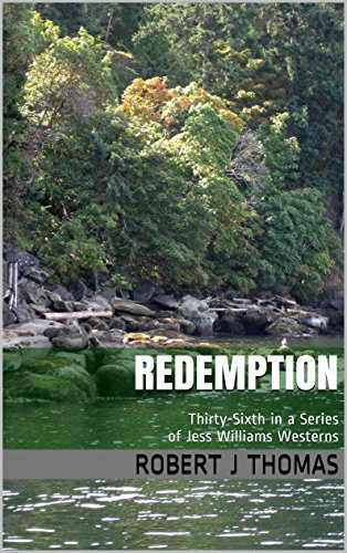 REDEMPTION: Thirty-Sixth in a Series of Jess Williams Westerns (A Jess Williams Western Book 36)