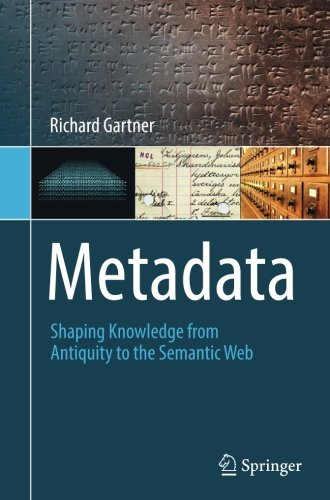 Metadata: Shaping Knowledge From Antiquity To The Semantic Web