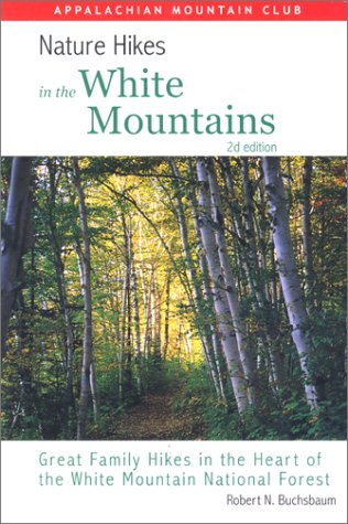 Nature Hikes In the White Mountains, 2nd: Great Family Hikes in the Heart of the White Mountain National Forest (Best Hikes In White Mountain National Forest)