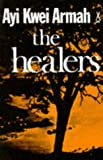Front cover for the book The Healers (African Writers Series) by Ayi Kwei Armah