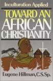img - for Toward an African Christianity: Inculturation Applied book / textbook / text book