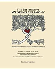 The Distinctive Wedding Ceremony: Planning Guide for Creating a Personalized, Unique Ceremony Supporting ALL Couples, Same Sex and Opposite Sex or How to Write Your Own Vows Ideal for Ministers and Online Officiants