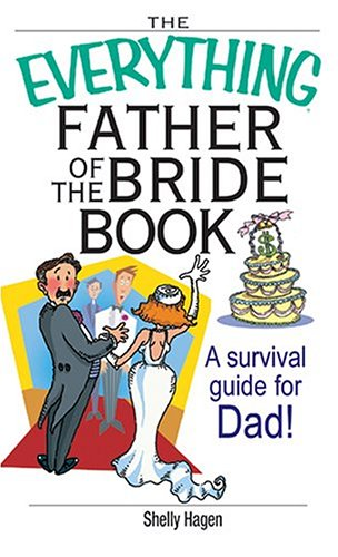 The Everything Father Of The Bride Book: A Survival Guide for Dad! (Everything: Weddings)