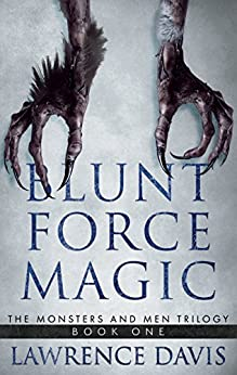 BLUNT FORCE MAGIC: The Monsters and Men Trilogy-Book One (English Edition) por [Davis, Lawrence]