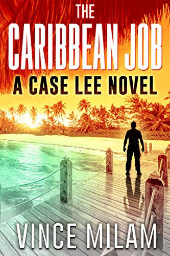 The Caribbean Job: (A Case Lee Novel Book 3)