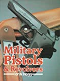 Military Pistols and Revolvers, Ian V. Hogg, 0853688079