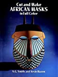 Cut and Make African Masks in Full Color, A. G. Smith and Josie Hazen, 0486269191