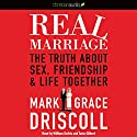 Real Marriage: The Truth About Sex, Friendship, and Life Together Audiobook by Mark Driscoll, Grace Driscoll Narrated by Tavia Gilbert, William Dufris