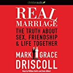 Real Marriage: The Truth About Sex, Friendship, and Life Together | Mark Driscoll,Grace Driscoll