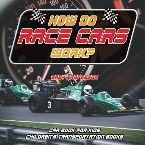 Race Baby (How Do Race Cars Work? Car Book for Kids | Children's Transportation Books)