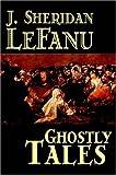 Ghostly Tales, J. Sheridan Le Fanu, 1598184415