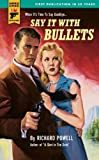 Front cover for the book Say it with bullets by Richard Powell