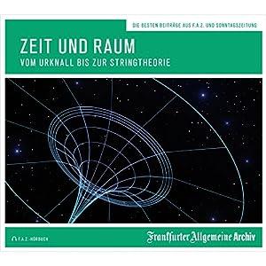 Zeit und Raum: Vom Urknall bis zur Stringtheorie Hörbuch